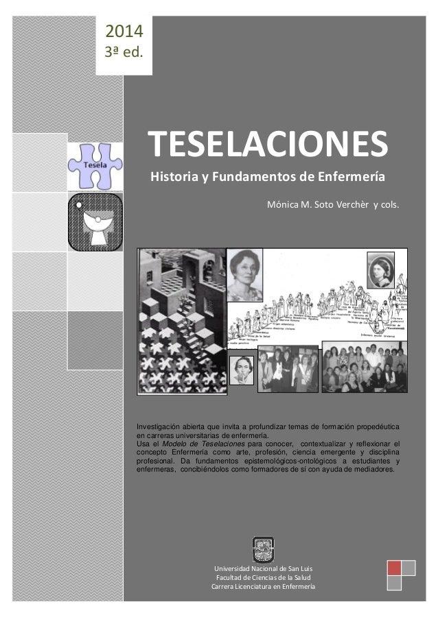 TESELACIONES  Historia y Fundamentos de Enfermería  Mónica M. Soto Verchèr y cols.  Investigación abierta que invita a pro...