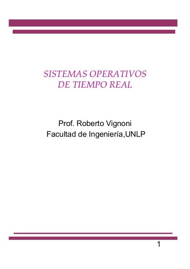 SISTEMAS OPERATIVOS   DE TIEMPO REAL   Prof. Roberto VignoniFacultad de Ingeniería,UNLP                              1