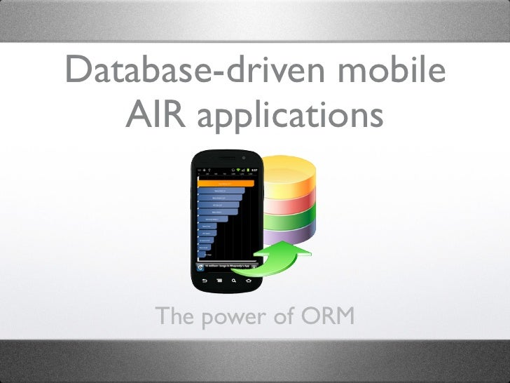 Database-driven mobile   AIR applications     The power of ORM