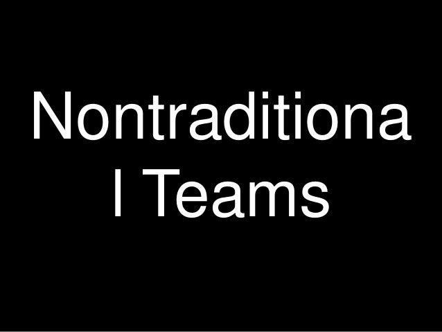 Nontraditiona l Teams