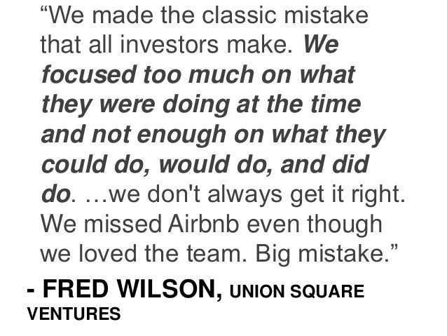 """- FRED WILSON, UNION SQUARE VENTURES """"We made the classic mistake that all investors make. We focused too much on what the..."""