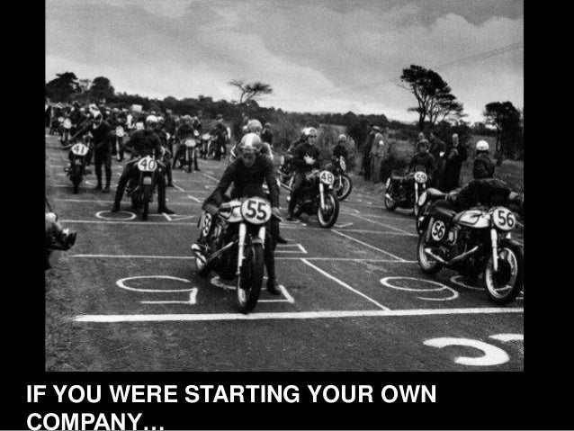IF YOU WERE STARTING YOUR OWN COMPANY…
