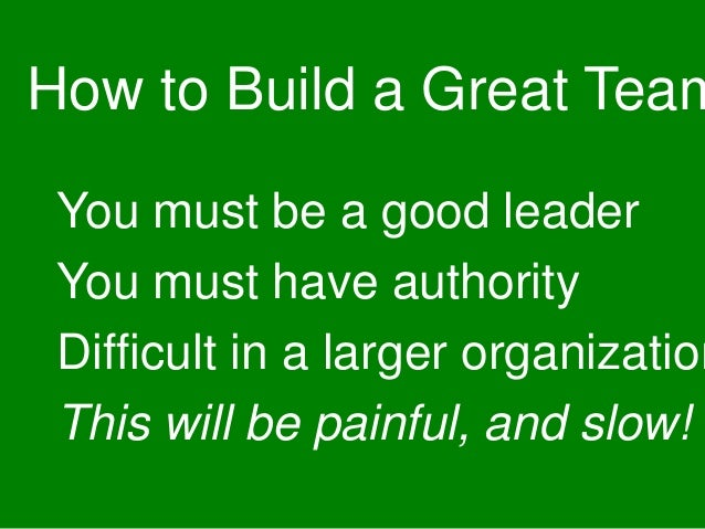 You must be a good leader You must have authority Difficult in a larger organization This will be painful, and slow! How t...
