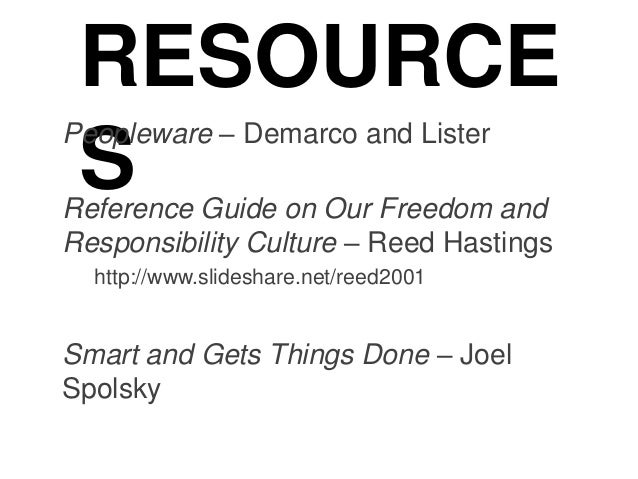 RESOURCE S Peopleware – Demarco and Lister Reference Guide on Our Freedom and Responsibility Culture – Reed Hastings http:...