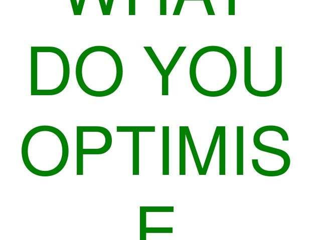 WHAT DO YOU OPTIMIS