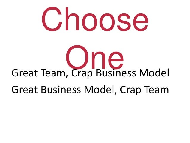 Choose OneGreat Team, Crap Business Model Great Business Model, Crap Team