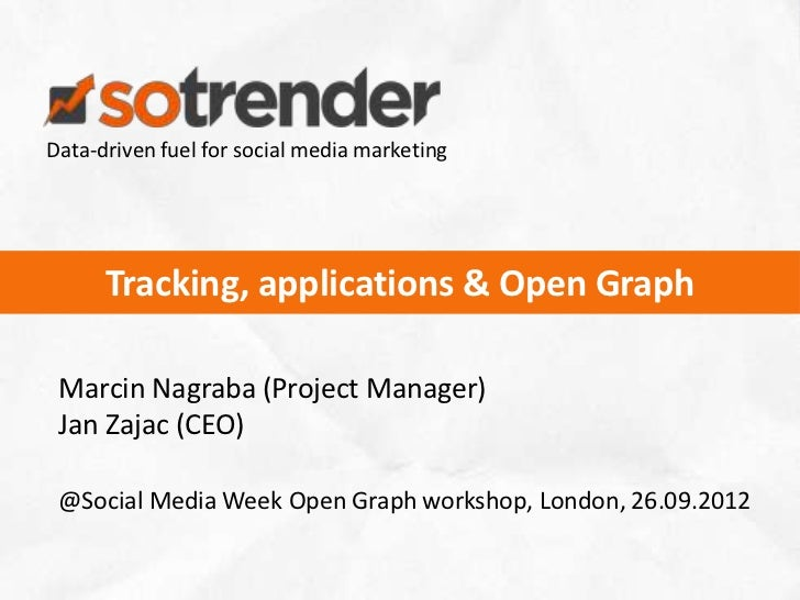 Data-driven fuel for social media marketing      Tracking, applications & Open Graph Marcin Nagraba (Project Manager) Jan ...