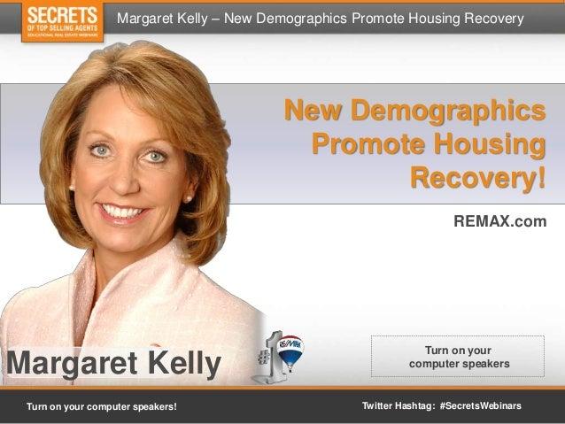 Margaret Kelly – New Demographics Promote Housing Recovery Turn on your computer speakers! Twitter Hashtag: #SecretsWebina...