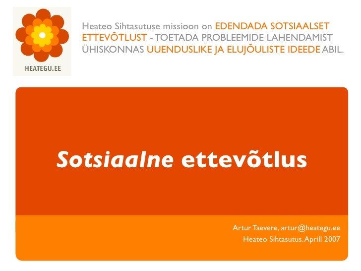 Heateo Sihtasutuse missioon on EDENDADA SOTSIAALSET   ETTEVÕTLUST - TOETADA PROBLEEMIDE LAHENDAMIST   ÜHISKONNAS UUENDUSLI...