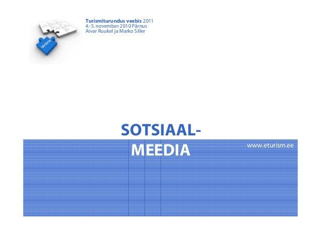 SOTSIAAL- MEEDIA Turismiturundus veebis 2011 4.-5. november 2010 Pärnus Aivar Ruukel ja Marko Siller www.eturism.ee