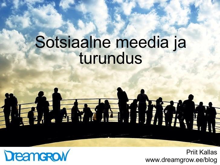 Sotsiaalne meedia ja turundus Priit Kallas www.dreamgrow.ee/blog