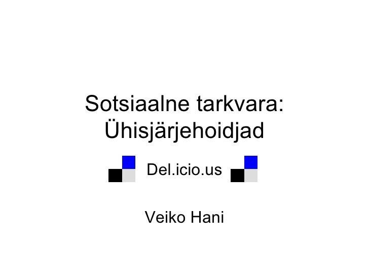 Sotsiaalne tarkvara: Ühisjärjehoidjad Del.icio.us Veiko Hani