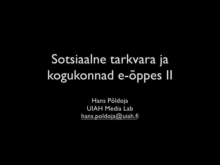 Sotsiaalne tarkvara ja kogukonnad e-õppes II          Hans Põldoja         UIAH Media Lab       hans.poldoja@uiah.fi