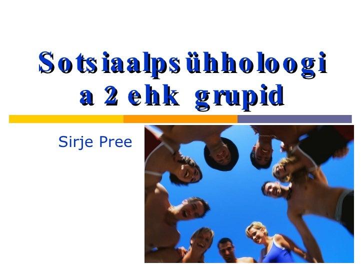 Sotsiaalpsühholoogia 2 ehk  grupid Sirje Pree