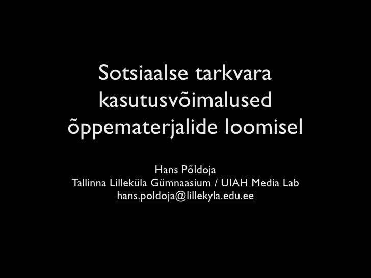 Sotsiaalse tarkvara    kasutusvõimalused õppematerjalide loomisel                    Hans Põldoja Tallinna Lilleküla Gümna...
