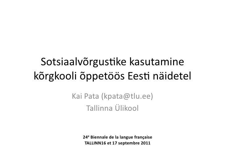 Sotsiaalvõrgus-ke kasutamine kõrgkooli õppetöös Ees- näidetel           Kai Pata (kpata@tlu.ee)         ...