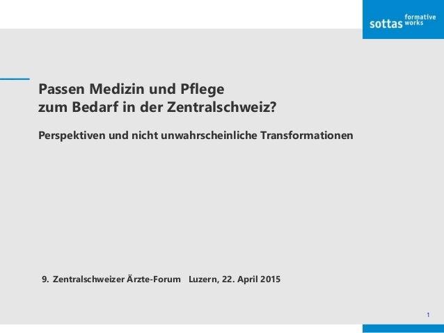 1 Passen Medizin und Pflege zum Bedarf in der Zentralschweiz? Perspektiven und nicht unwahrscheinliche Transformationen 9....