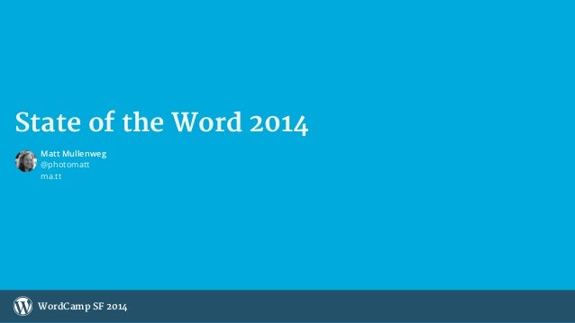 State of the Word 2014  Matt Mullenweg  @photomatt  ma.tt  WordCamp SF 2014