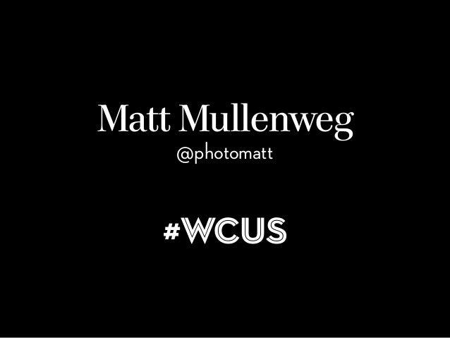 Matt Mullenweg @photomatt #WCUS