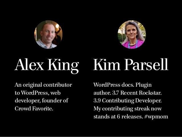 Kim Parsell WordPress docs. Plugin author. 3.7 Recent Rockstar. 3.9 Contributing Developer. My contributing streak now s...