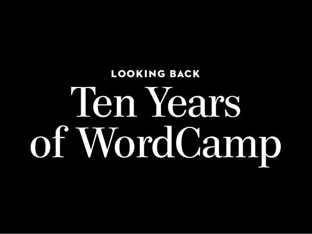 LOOKING BACK Ten Years of WordCamp