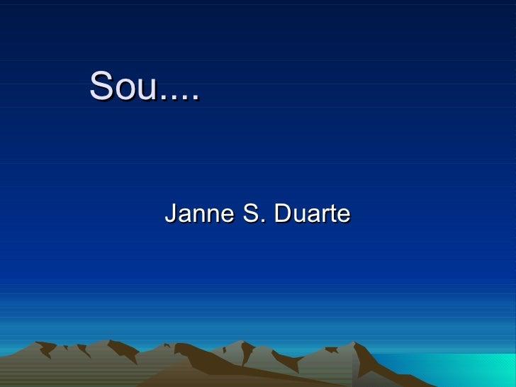 Sou.... Janne S. Duarte