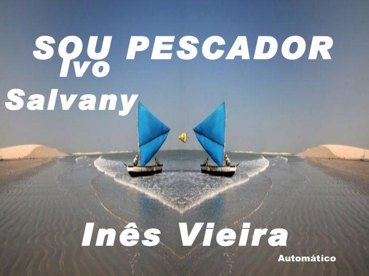 SOU PESCADOR Automático    Ivo Salvany Inês Vieira