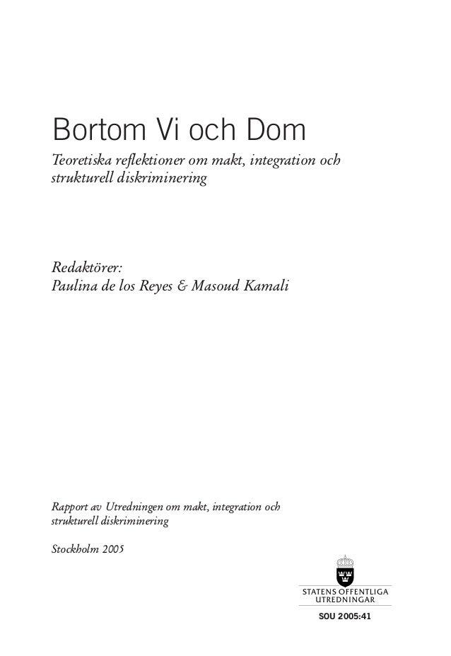 SOU 2005:41 Bortom Vi och Dom Teoretiska reflektioner om makt, integration och strukturell diskriminering Redaktörer: Paul...