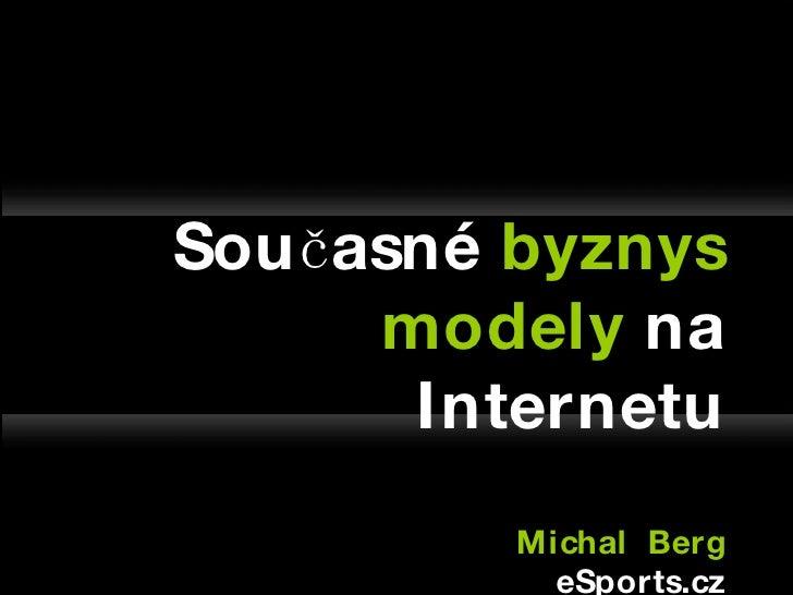 Současné  byznys   modely  na Internetu Michal  Berg eSports.cz