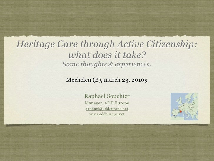 Heritage Care through Active Citizenship:            what does it take?           Some thoughts & experiences.            ...