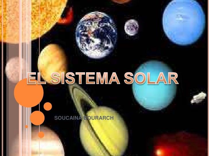 SOUCAINA BOURARCH<br />EL SISTEMA SOLAR <br />