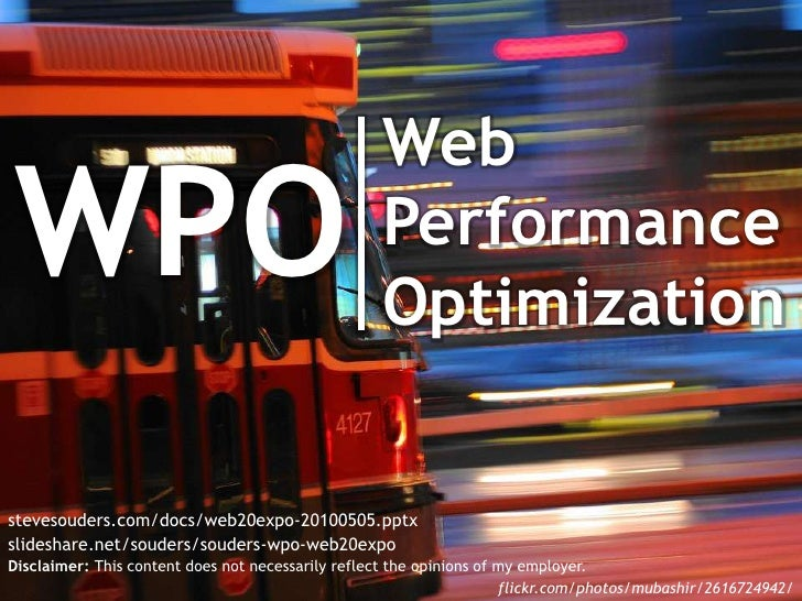 Web<br />Performance<br />Optimization<br />WPO<br />stevesouders.com/docs/web20expo-20100505.pptx<br />slideshare.net/sou...