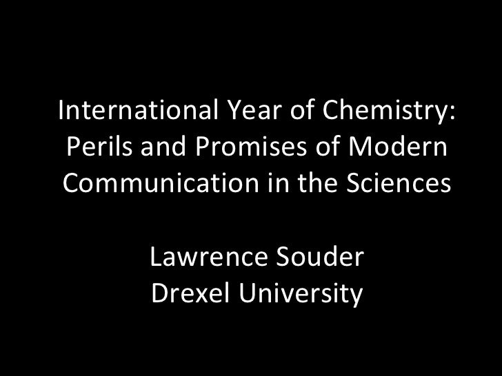 International Year of Chemistry: Perils and Promises of Modern Communication in the Sciences Lawrence Souder Drexel Univer...