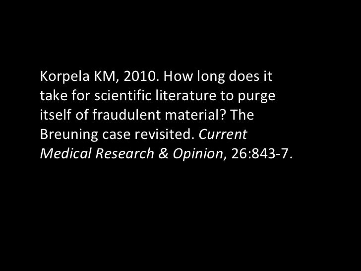 Korpela KM, 2010. How long does it take for scientific literature to purge itself of fraudulent material? The Breuning cas...