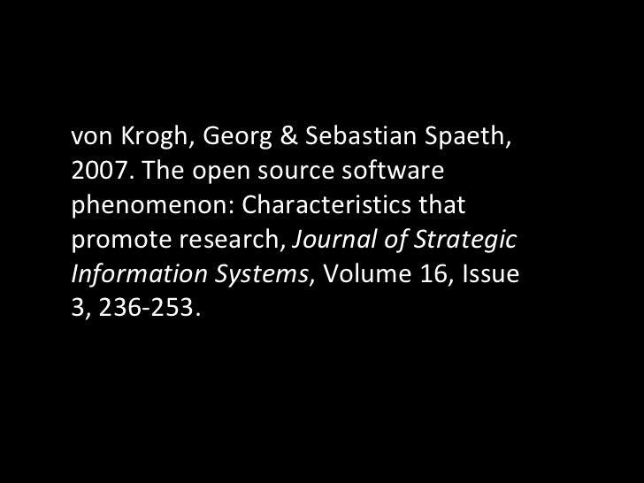 von Krogh, Georg & Sebastian Spaeth, 2007. The open source software phenomenon: Characteristics that promote research,  Jo...