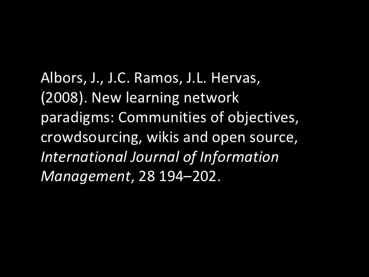 Albors, J., J.C. Ramos, J.L. Hervas, (2008). New learning network paradigms: Communities of objectives, crowdsourcing, wik...
