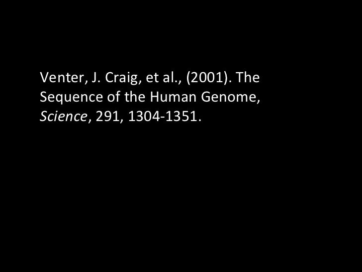 Venter, J. Craig, et al., (2001). The Sequence of the Human Genome,  Science , 291, 1304-1351.