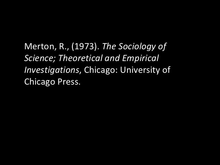 Merton, R., (1973).  The Sociology of Science; Theoretical and Empirical Investigations , Chicago: University of Chicago P...
