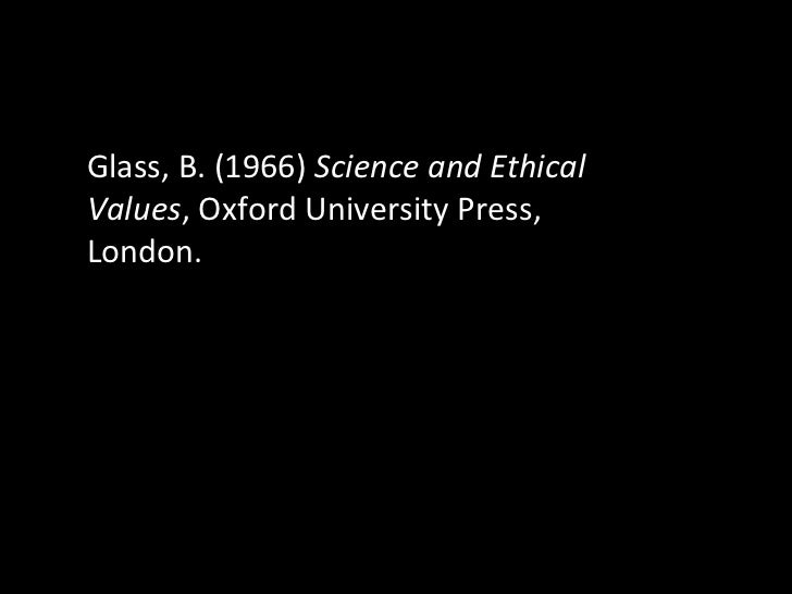 Glass, B. (1966)  Science and Ethical Values , Oxford University Press, London.