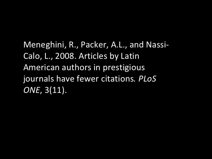 Meneghini, R., Packer, A.L., and Nassi-Calo, L., 2008. Articles by Latin American authors in prestigious journals have few...