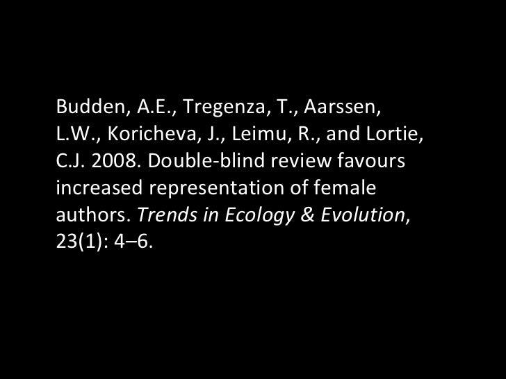 Budden, A.E., Tregenza, T., Aarssen, L.W., Koricheva, J., Leimu, R., and Lortie, C.J. 2008. Double-blind review favours in...