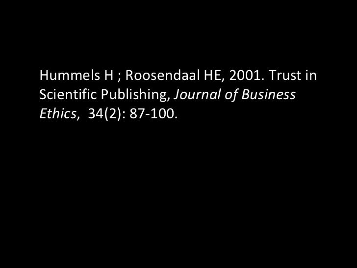 Hummels H ; Roosendaal HE, 2001. Trust in Scientific Publishing,  Journal of Business Ethics ,  34(2): 87-100.
