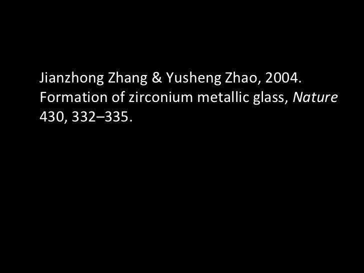 Jianzhong Zhang & Yusheng Zhao, 2004. Formation of zirconium metallic glass,  Nature  430, 332–335.