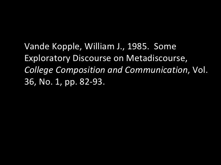 Vande Kopple, William J., 1985.  Some Exploratory Discourse on Metadiscourse,  College Composition and Communication , Vol...