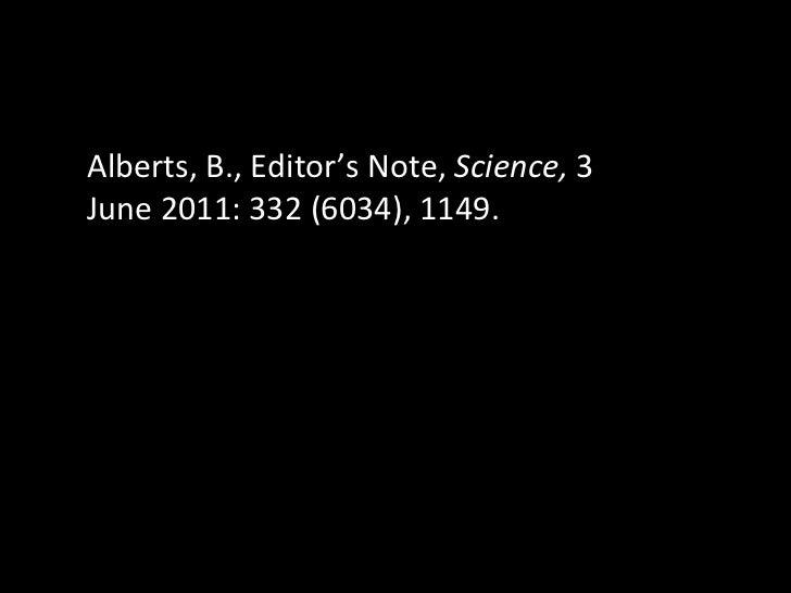 Alberts, B., Editor ' s Note,  Science,  3 June 2011: 332 (6034), 1149.