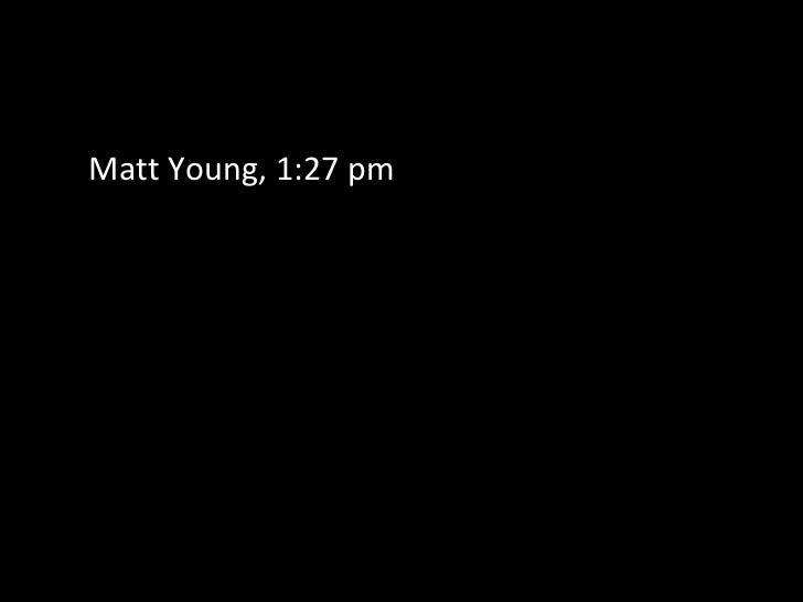 Matt Young, 1:27 pm