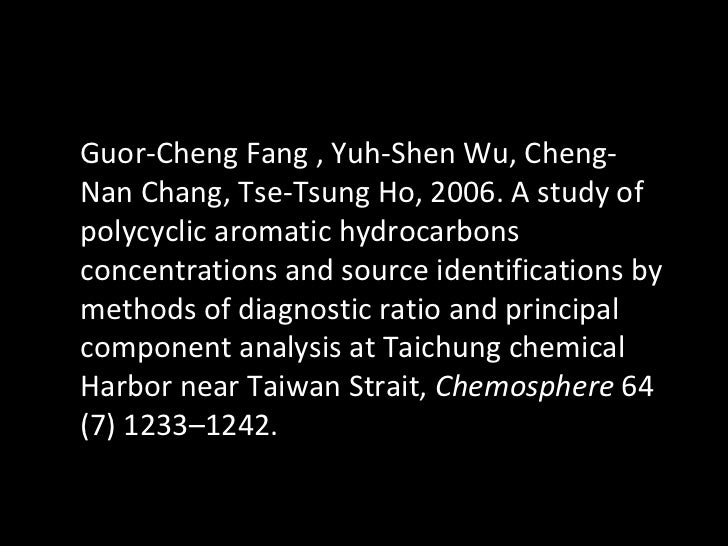 Guor-Cheng Fang , Yuh-Shen Wu, Cheng-Nan Chang, Tse-Tsung Ho, 2006. A study of polycyclic aromatic hydrocarbons concentrat...