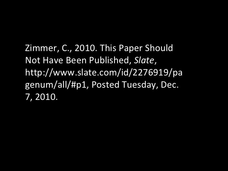 Zimmer, C., 2010. This Paper Should Not Have Been Published,  Slate , http://www.slate.com/id/2276919/pagenum/all/#p1, Pos...