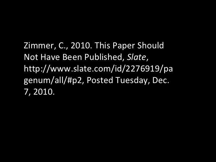 Zimmer, C., 2010. This Paper Should Not Have Been Published,  Slate , http://www.slate.com/id/2276919/pagenum/all/#p2, Pos...