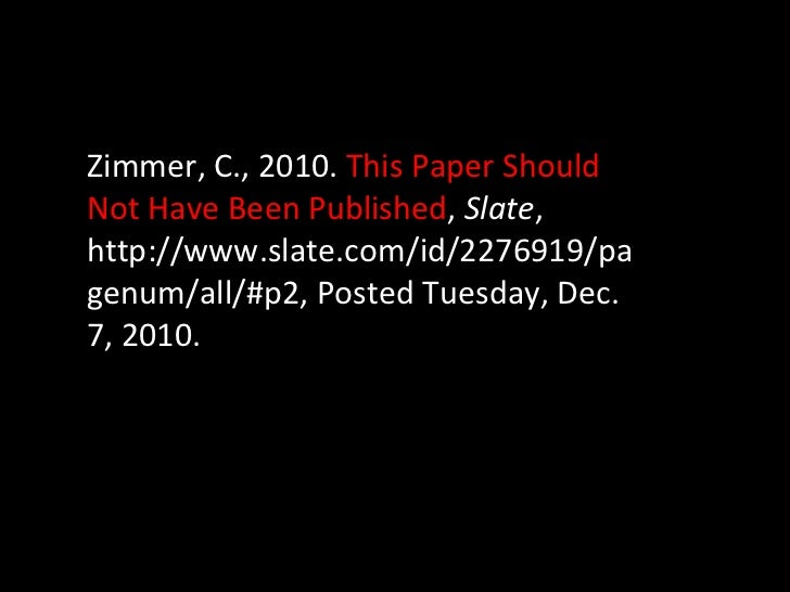 Zimmer, C., 2010.  This Paper Should Not Have Been Published ,  Slate , http://www.slate.com/id/2276919/pagenum/all/#p2, P...